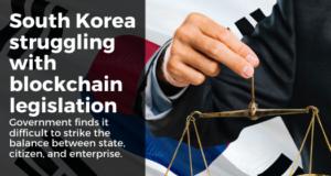 south korea government struggling to balance legislative regarding blockchain